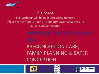 Reproductive Health and HIV:   Preconception Care, Family planning  Safer conception