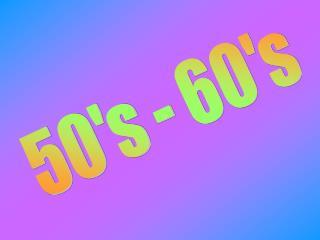 50s - 60s