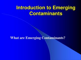 Introduction to Emerging Contaminants