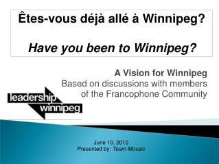 A Vision for Winnipeg  Based on discussions with members of the Francophone Community