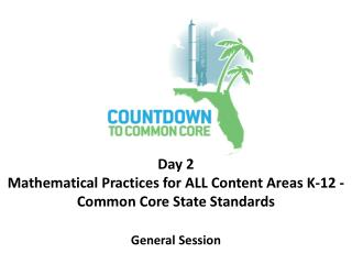 Day 2 Mathematical Practices for ALL Content Areas K-12 -  Common Core State Standards  General Session