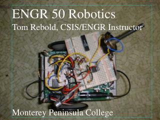 ENGR 50 Robotics Tom Rebold Monterey Peninsula College  CSIS