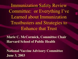 Immunization Safety Review Committee:  or Everything I ve Learned about Immunization Trustbusters and Strategies to Enha