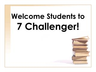 Welcome Students to 7 Challenger