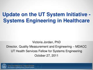 Update on the UT System Initiative -   Systems Engineering in Healthcare