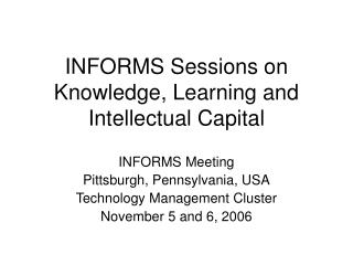 INFORMS Sessions on  Knowledge, Learning and Intellectual Capital