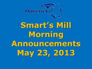 Smart s Mill Morning Announcements May 23, 2013