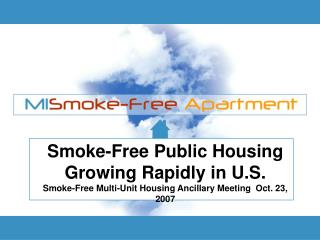 Smoke-Free Public Housing Growing Rapidly in U.S.  Smoke-Free Multi-Unit Housing Ancillary Meeting  Oct. 23, 2007