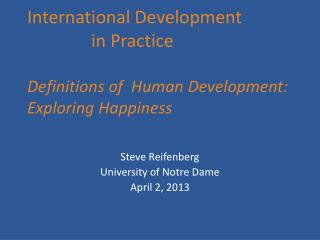International Development     in Practice  Definitions of  Human Development: Exploring Happiness