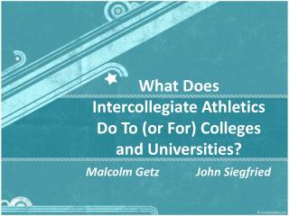 What Does Intercollegiate Athletics Do To or For Colleges and Universities