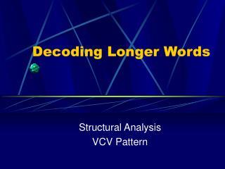 Decoding Longer Words