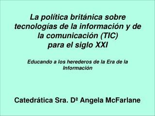 La pol tica brit nica sobre  tecnolog as de la informaci n y de la comunicaci n TIC  para el siglo XXI  Educando a los h