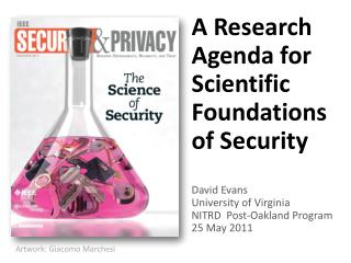 A Research Agenda for Scientific Foundations of Security  David Evans University of Virginia NITRD  Post-Oakland Program