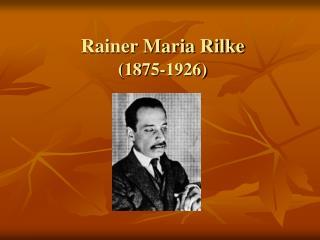 Rainer Maria Rilke  1875-1926