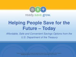 TreasuryDirect and SmartExchange are registered marks of the U.S. Department of the Treasury.  Ready.Save.Grow. is a ser