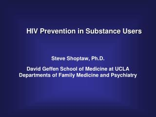 Steve Shoptaw, Ph.D.  David Geffen School of Medicine at UCLA Departments of Family Medicine and Psychiatry