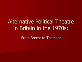 Alternative Political Theatre in Britain in the 1970s: