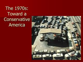 The 1970s: Toward a Conservative America