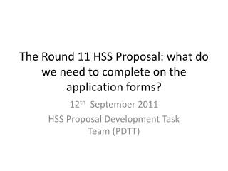 The Round 11 HSS Proposal: what do we need to complete on the application forms