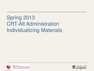 Spring 2013 CRT-Alt Administration Individualizing Materials