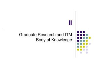 Graduate Research and ITM Body of Knowledge
