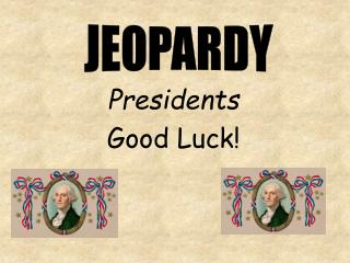 Presidents Good Luck