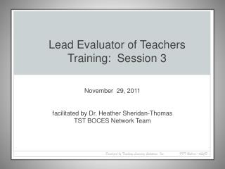 November  29, 2011    facilitated by Dr. Heather Sheridan-Thomas TST BOCES Network Team