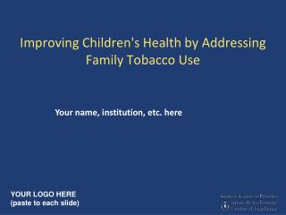 Improving Childrens Health by Addressing Family Tobacco Use