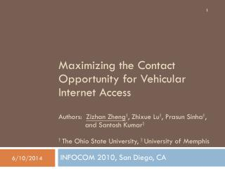 Maximizing the Contact Opportunity for Vehicular Internet Access  Authors:  Zizhan Zheng , Zhixue Lu , Prasun Sinha ,