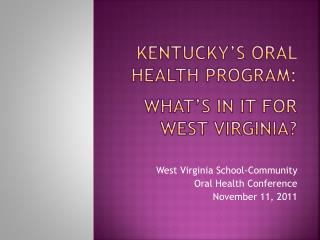 Kentucky s Oral Health Program:  what s in it for West Virginia