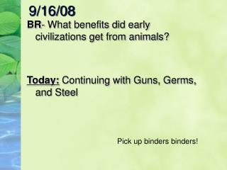 BR- What benefits did early civilizations get from animals   Today: Continuing with Guns, Germs, and Steel