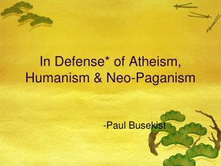 In Defense of Atheism, Humanism  Neo-Paganism