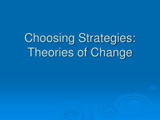 Choosing Strategies: Theories of Change
