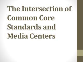 The Intersection of Common Core Standards and Media Centers