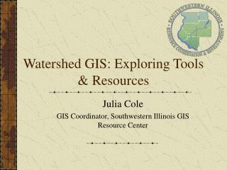 Watershed GIS: Exploring Tools  Resources