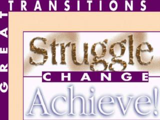Great Transitions: Struggle Change Achieve