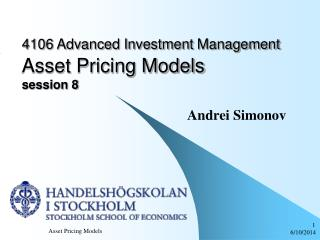 4106 Advanced Investment Management  Asset Pricing Models session 8
