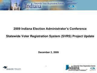 2009 Indiana Election Administrator s Conference  Statewide Voter Registration System SVRS Project Update