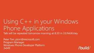 Using C in your Windows Phone Applications Talk will be repeated tomorrow morning at 8:30 in 33