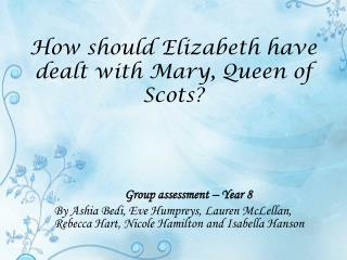 How should Elizabeth have dealt with Mary, Queen of Scots