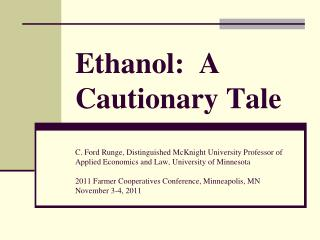 Ethanol:  A Cautionary Tale  C. Ford Runge, Distinguished McKnight University Professor of Applied Economics and Law, Un