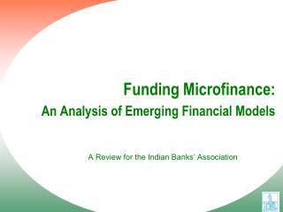 Funding Microfinance: An Analysis of Emerging Financial Models