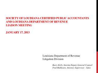 Society of Louisiana certified public accountants and LOUISIANA DEPARTMENT OF REVENUE LIAISON MEETING  January 17, 2013