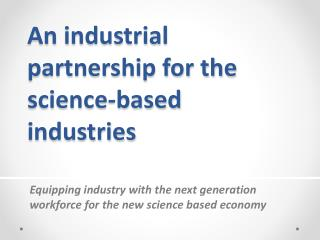 An industrial partnership for the science-based industries