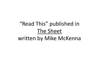 Read This  published in The Sheet   written by Mike McKenna