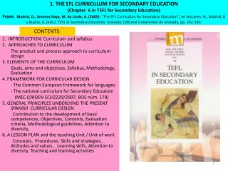 1. THE EFL CURRICULUM FOR SECONDARY EDUCATION  Chapter  6 in TEFL for Secondary Education From:  Madrid, D., Jim nez Ray