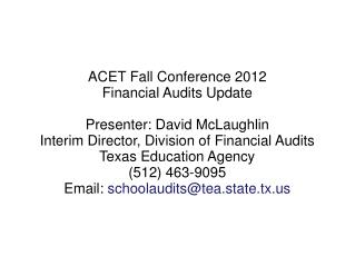 ACET Fall Conference 2012 Financial Audits Update  Presenter: David McLaughlin Interim Director, Division of Financial A