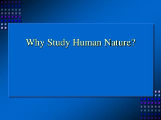 Why Study Human Nature