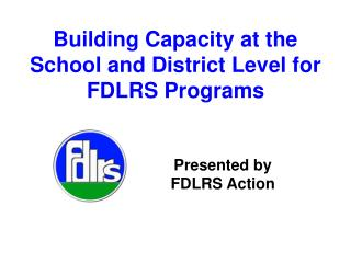 Building Capacity at the School and District Level for  FDLRS Programs