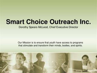 Smart Choice Outreach Inc.  Dorothy Spears McLeod, Chief Executive Director